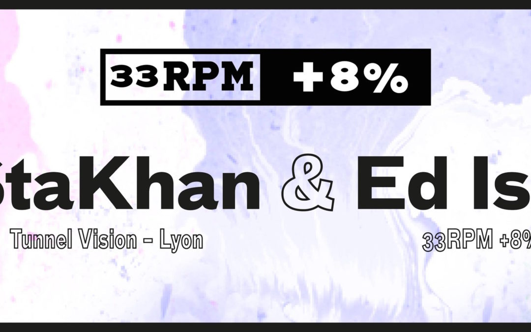 33RPM +8% party #36 – StaKhan (Tunnel Vision), Ed Isar